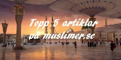 Topp 5 artiklar på muslimer.se